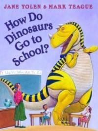 How Do Dinosaurs Go to School? (How Do Dinosaurs...?)