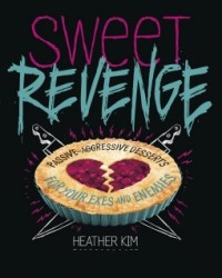 Sweet Revenge: Passive-Aggressive Desserts for Your Exes & Enemies