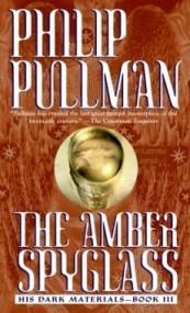 The Amber Spyglass (His Dark Materials #3)