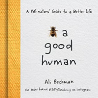 Bee a Good Human: A Pollinators' Guide to a Better Life