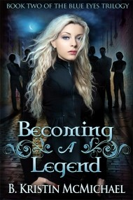 Becoming a Legend (The Blue Eyes Trilogy #2)