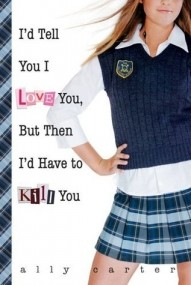 I'd Tell You I Love You But Then I'd Have To Kill You (Gallagher Girls #1)