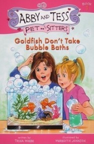 Goldfish Don't Take Bubble Baths (Abby and Tess Pet-Sitters)
