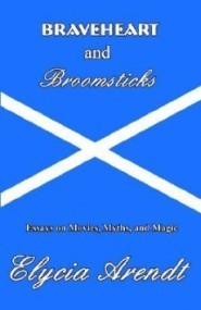 Braveheart and Broomsticks: Essays on Movies, Myths, and Magic