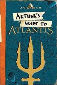 Aquaman: Arthur's Guide to Atlantis