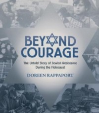 Beyond Courage: The Untold Story of Jewish Resistance During the Holocaust