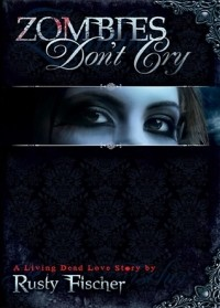 Zombies Don't Cry: A Living Dead Love Story