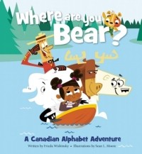 Where Are You, Bear?: A Canadian Alphabet Adventure