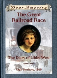 The Great Railroad Race: The Diary of Libby West, Utah Territory, 1868 (Dear America)
