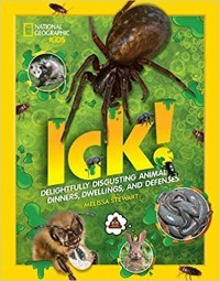 ICK! Delightfully Disgusting Animal Dinners, Dwellings, and Defenses