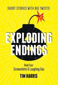 Exploding Endings Book 4: Screenshots and Laughing Gas