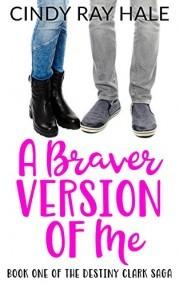 A Braver Version of Me (The Destiny Clark Saga Book 1)