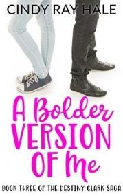 A Bolder Version of Me (The Destiny Clark Saga Book 3)
