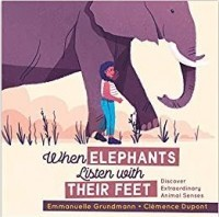 When Elephants Listen with Their Feet: Discover Extraordinary Animal Senses