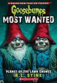 Goosebumps Most Wanted: Planet of the Lawn Gnomes.