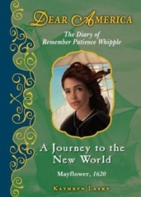 A Journey to the New World: The Diary of Remember Patience Whipple, Mayflower, 1620 (Dear America)