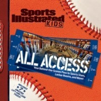 Sports Illustrated Kids' All Access: Your Behind-the-Scenes to Sports Stars, Locker Rooms and More