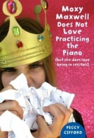 Moxy Maxwell Does Not Love Practicing the Piano (But She Does Love Being in Recitals) (Moxy Maxwell #3)