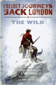 The Wild (The Secret Journeys of Jack London #1)