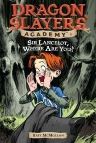Sir Lancelot, Where Are You? (Dragon Slayers' Academy #6)