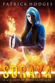 Soraya: A Wielders of Arantha Prequel