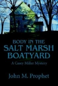 Body in the Salt Marsh Boatyard (Casey Miller Mysteries)