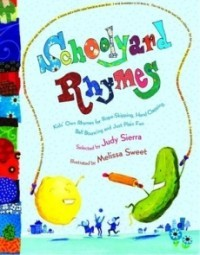 Schoolyard Rhymes: Kids' Own Rhymes for Rope Skipping, Hand Clapping, Ball Bouncing, and Just Plain Fun