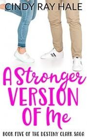 A Stronger Version of Me (The Destiny Clark Saga Book 5)