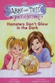 Hamsters Don't Glow in the Dark (Abby and Tess Pet-Sitters)