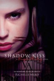 Shadow Kiss (Vampire Academy #3)