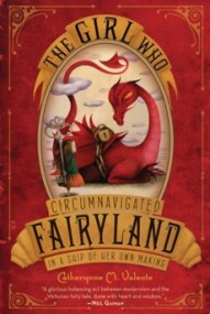 The Girl Who Circumnavigated Fairyland in a Ship of Her Own Making (Fairyland #1)