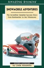 Snowmobile Adventures: The Incredible Canadian Success Story from Bombardier to the Villeneuves