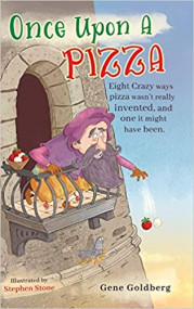 Once Upon A Pizza: Eight Crazy Ways Pizza Wasn't Really Invented, And One It Might Have Been