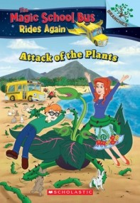 The Attack of the Plants: A Branches Book (The Magic School Bus Rides Again)