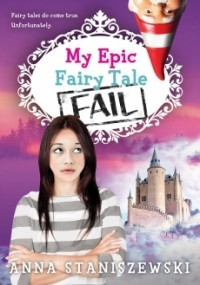 My Epic Fairy Tale Fail (My Very Unfairy Tale Life #2)