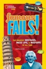 Famous Fails!: Mighty Mistakes,Mega Mishaps & How A Mess Can Lead to Success!