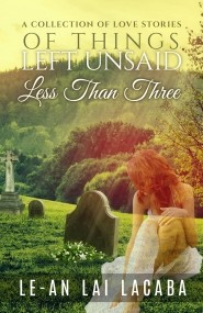 Of Things Left Unsaid: A Collection of Love Stories (Less Than Three #2)