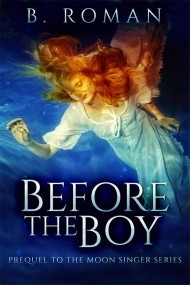 Before The Boy: The Prequel to the Moon Singer Trilogy