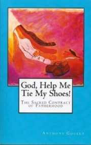 God, Help Me Tie My Shoes! The Sacred Contract of Fatherhood
