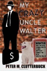 My Crazy Uncle Walter