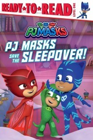PJ Masks Save the Sleepover!: Ready-to-Read Level 1