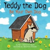 Teddy the Dog: Be Your Own Dog