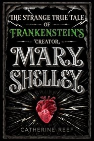 The Strange True Tale of Frankenstein's Creator Mary Shelley