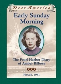 Early Sunday Morning: The Pearl Harbor Diary of Amber Billows, Hawaii 1941 (Dear America)