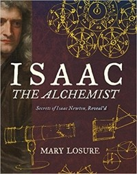 Isaac The Alchemist: Secrets of Isaac Newton, Reveal'd