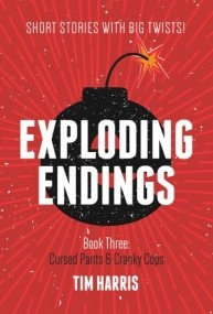 Exploding Endings Book 3: Cursed Pants and Cranky Cops