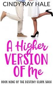 A Higher Version of Me (The Destiny Clark Saga Book 9)