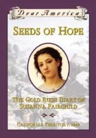 Seeds of Hope: The Gold Rush Diary of Susanna Fairchild, California Territory, 1849 (Dear America)
