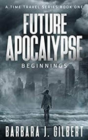 Future Apocalypse Beginnings, A Time Travel Series Book 1