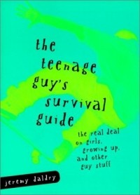 The Teenage Guy's Survival Guide: The Real Deal on Girls, Growing Up and Other Guy Stuff